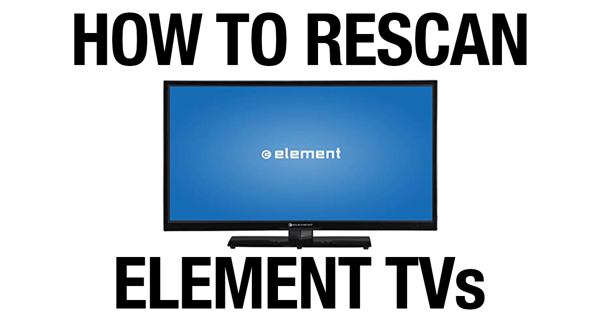 How To Rescan For Antenna Channels On Your Element Tv