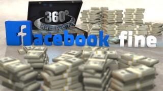 360° Perspective: Facebook Fine