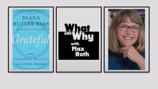 What and Why with Max Roth Podcast: Grateful: The Subversive Practice of Giving Thanks with Diana Butler Bass
