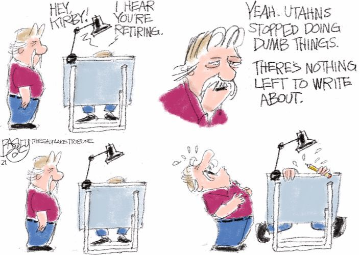 """Bagley: """"Key Kirby! I hear you're retiring."""" Kirby: """"Yeah. Utahns stopped doing dumb things. There's nothing left to write about."""" (Both pause) (Both erupt into laughter)"""