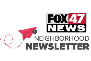 FOX 47 News Neighborhood Newsletter