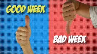 Good Week/Bad Week!!!