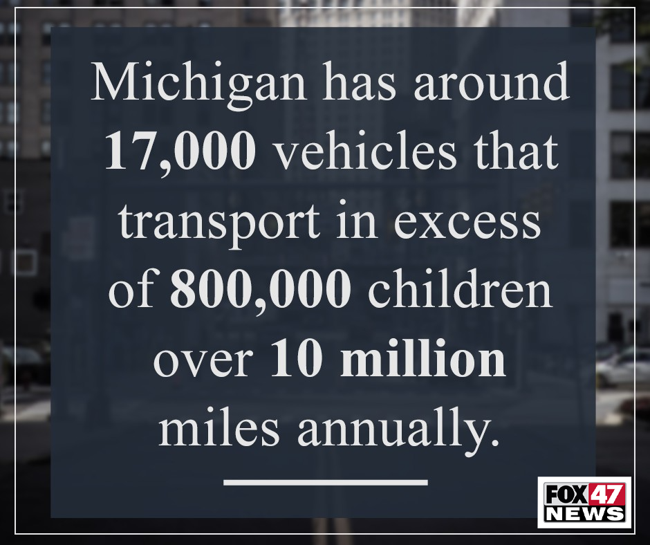 Michigan has approximately 17,000 vehicles that transport in excess of 800,000 children over 10 million miles annually