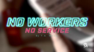 No workers no service