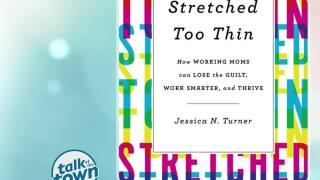 "Author Jessica Turner ""Stretched Too Thin"""