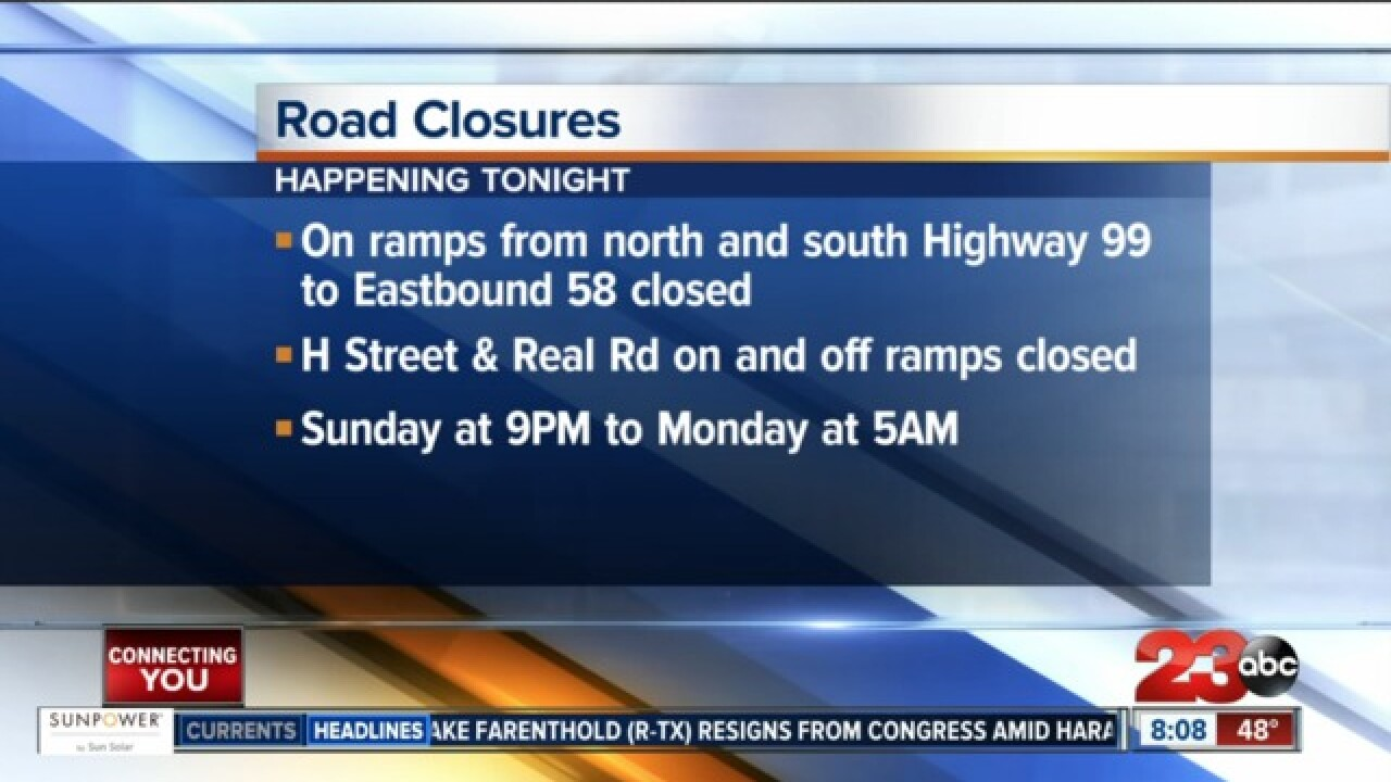 On ramps from north and south Highway 99 to Eastbound 58 closed Sunday night