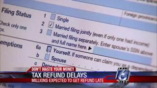 Don't Waste Your Money: Tax refund delays