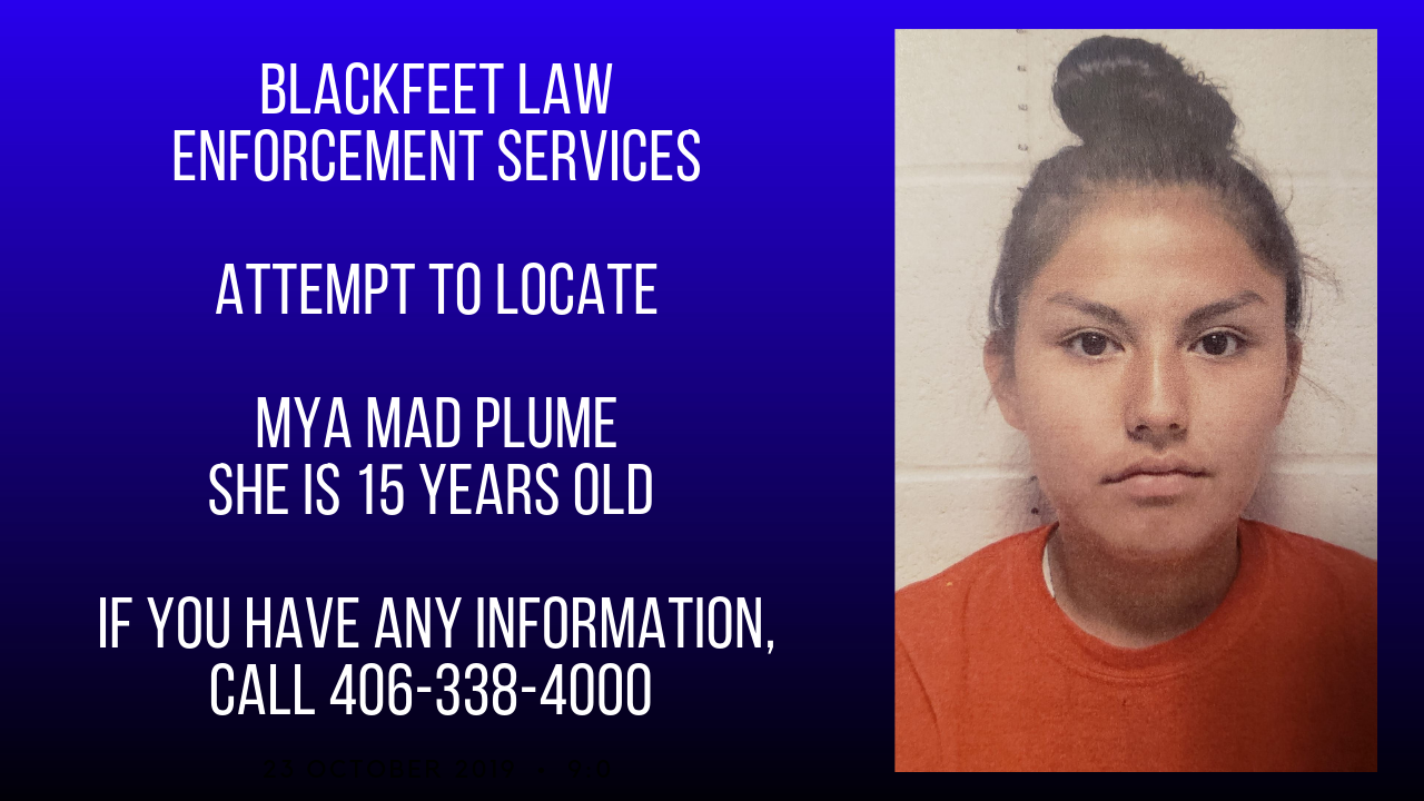 "Blackfeet Law Enforcement Services in Browning has posted an ""attempt to locate"" message for Mya Mad Plume"