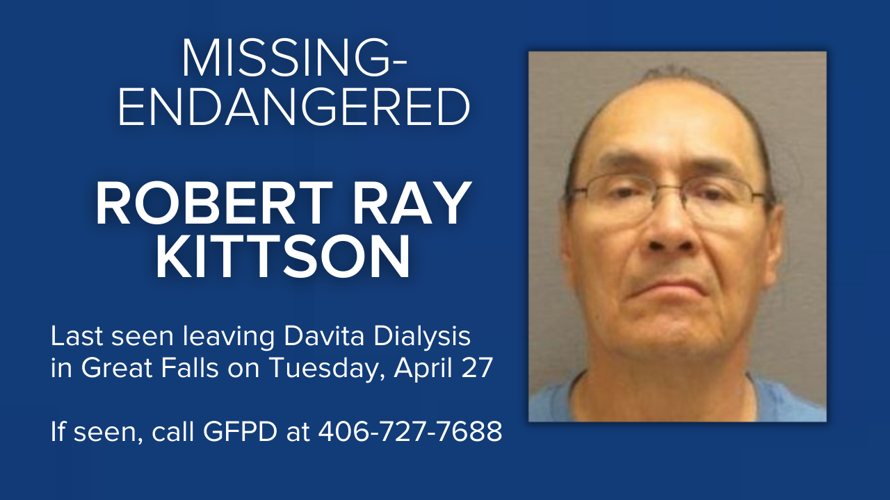 Missing-Endangered Person Advisory has been issued for Robert Ray Kittson of Great Falls