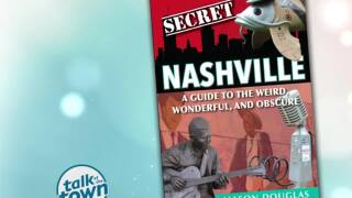 "New Book ""Secret Nashville"" is full of Unique Places and Hidden Music City Treasures"