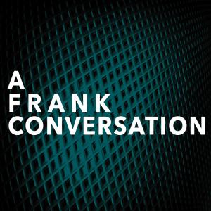 a frank conversation podcast