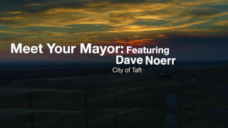 Meet Your Mayor Episode 2: Dave Noerr of the City of Taft