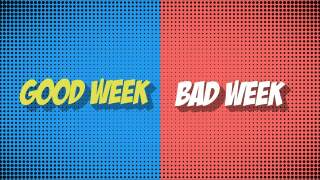 """Good Week/Bad Week!"""