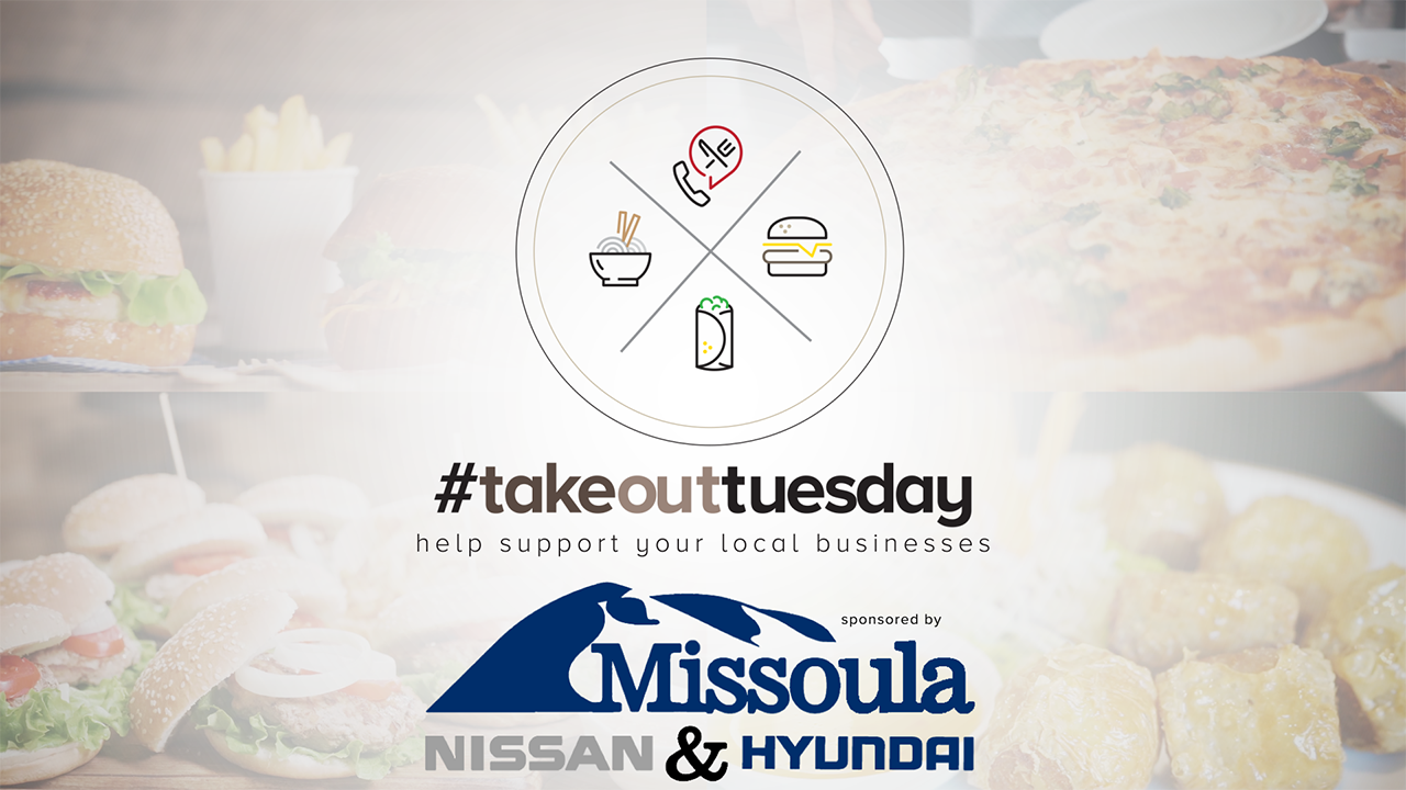 Take out Tuesday sponsored by Missoula Nissan & Hyundai
