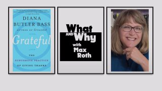 What and Why with Max Roth Podcast: Grateful – The Subversive Practice of Giving Thanks with Diana Butler Bass