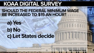 KOAA Survey: Should the Federal minimum wage increase to $15 an hour?