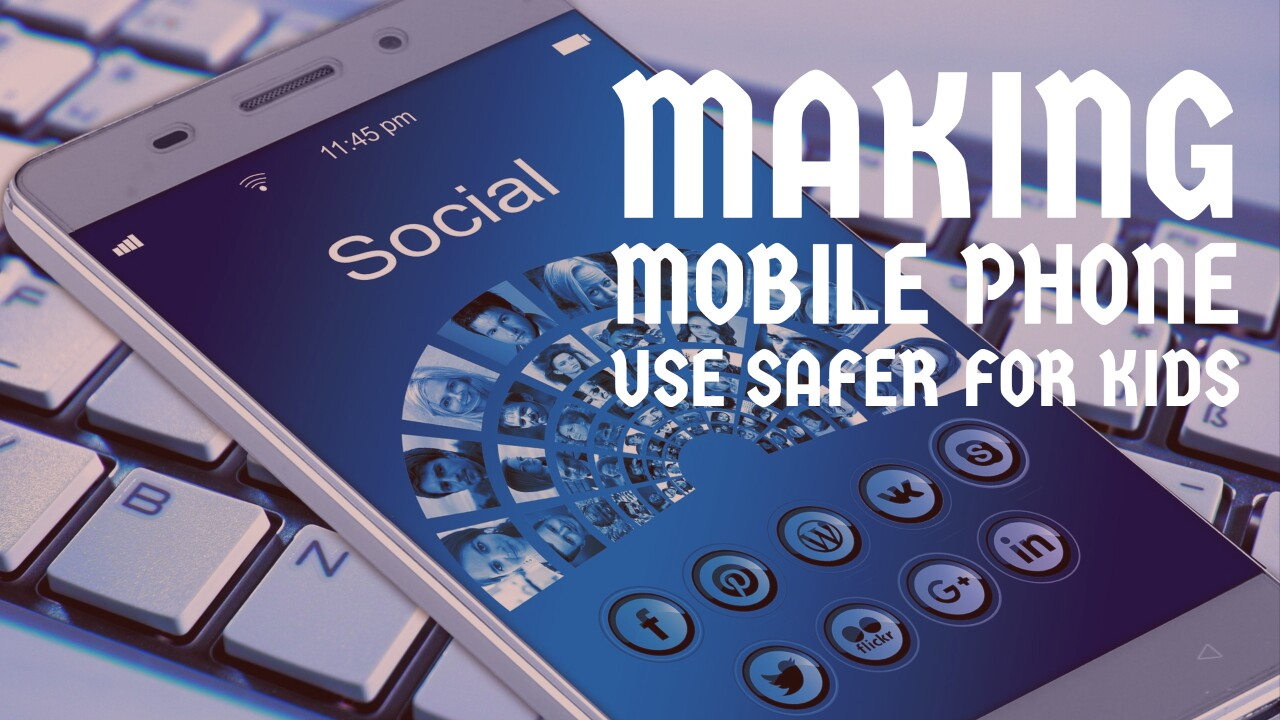 Making Mobile Phone Use Safer for Kids