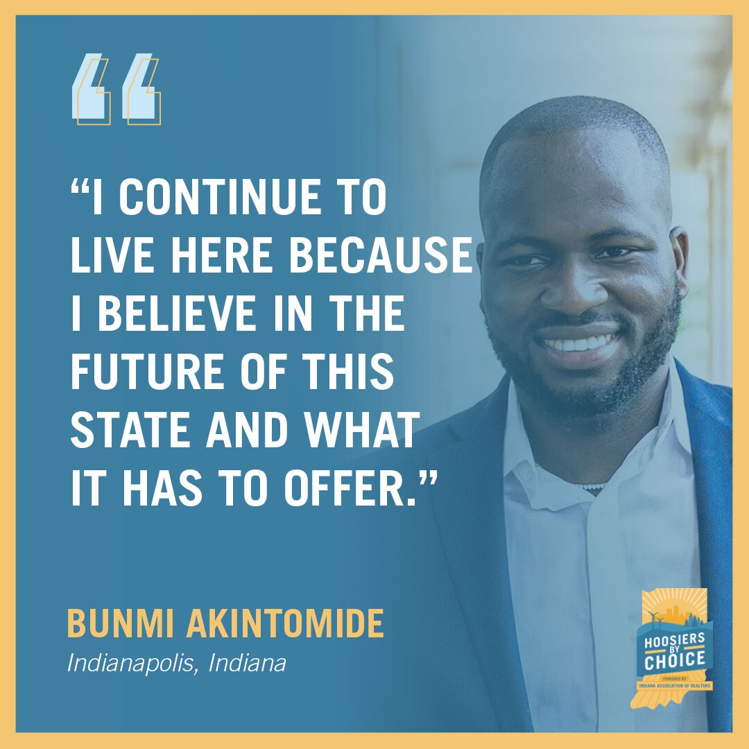 """This image shows this quote from Indiana resident Bunmi Akintomide: """"I continue to live here because I believe in the future of this state and what it has to offer."""""""