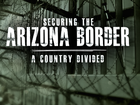 Securing the Arizona Border - A Country Divided