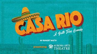 Casa Rio: A South Texas Comedy at Aurora Arts Theatre