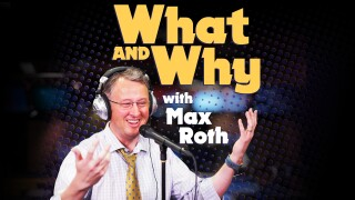 What and Why with Max Roth Podcast: What IS 'What and Why?'
